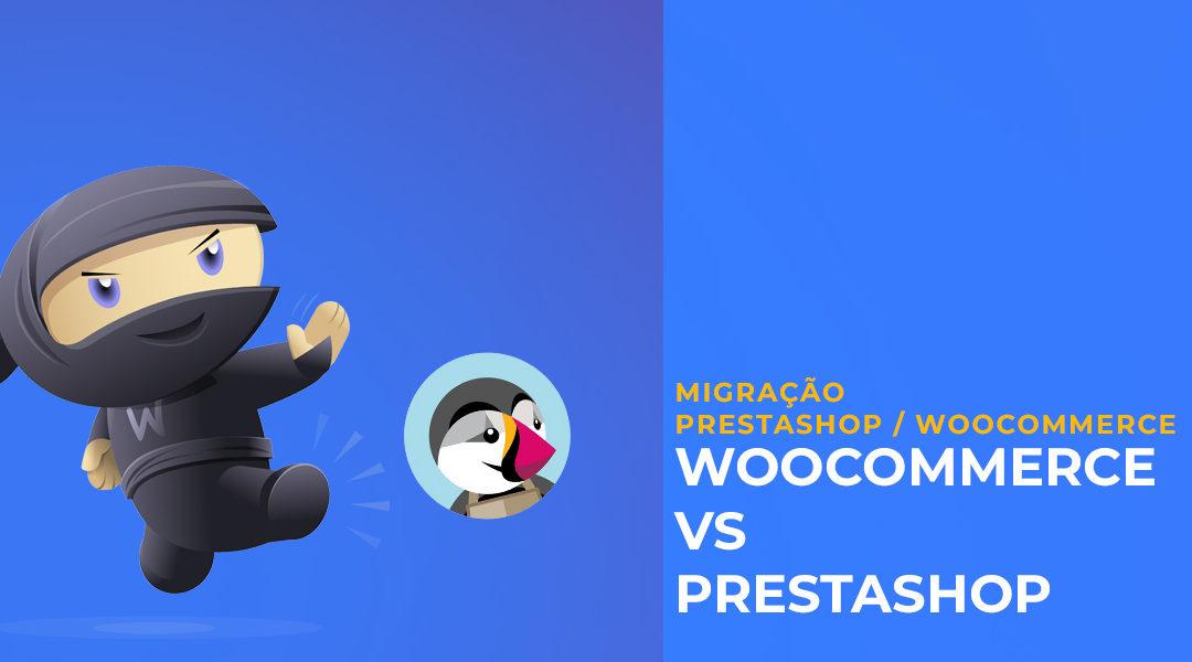 PrestaShop vs WooCommerce: Qual o melhor e como migrar para WooCommerce?